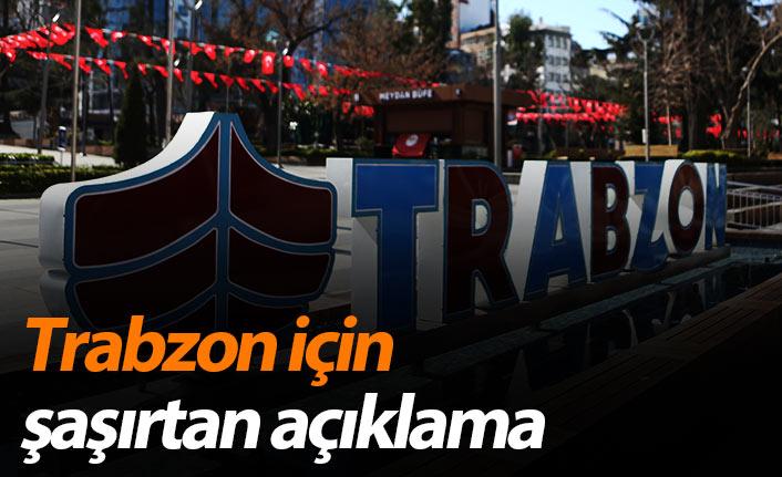 Trabzon için şaşırtan açıklama