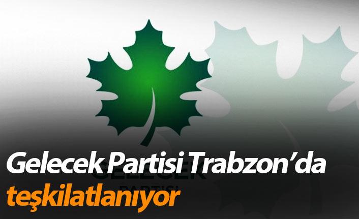 Gelecek Partisi Trabzon'da teşkilatlanıyor