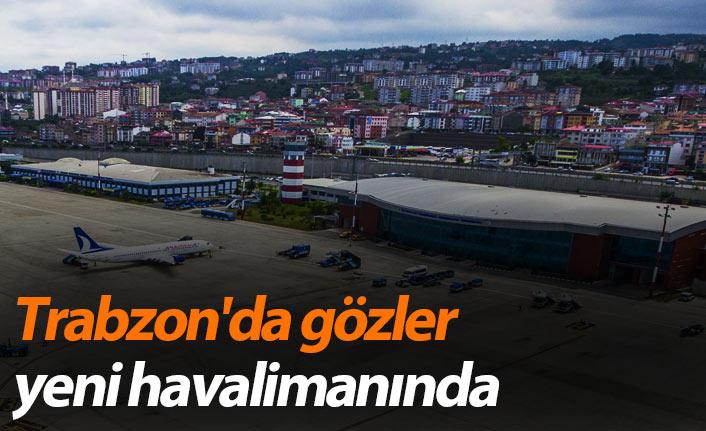 Trabzon'da gözler yeni havalimanında