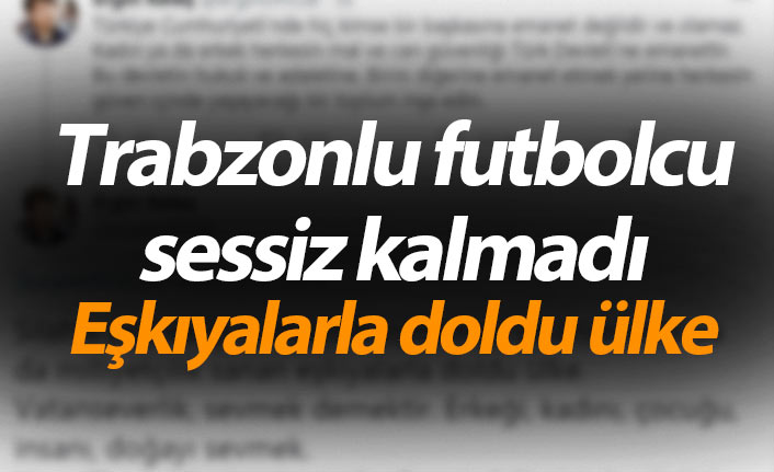 Trabzonlu futbolcu sessiz kalmadı: Eşkıyalarla doldu ülke