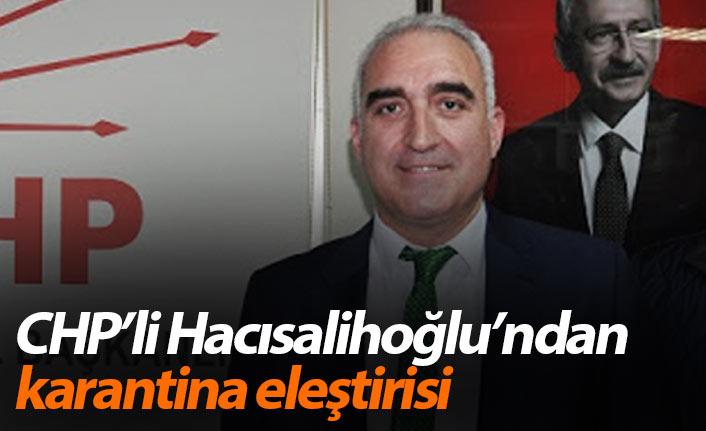 CHP Trabzon İl Başkanı Hacısalihoğlu'ndan karantina eleştirisi