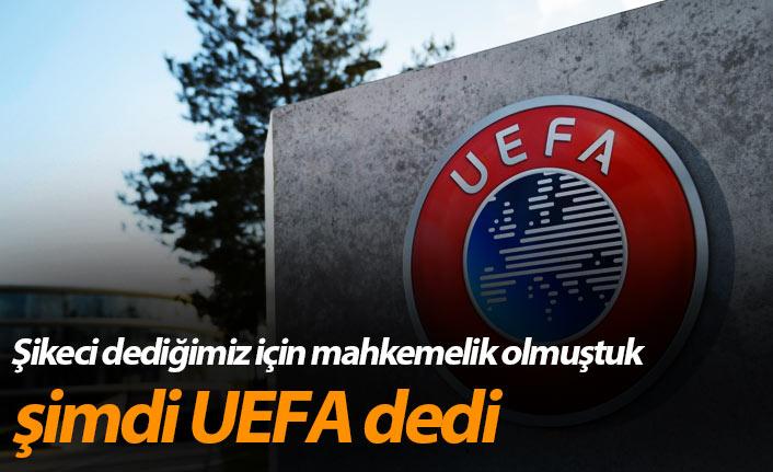 Şikeci dediğimiz için mahkemelik olmuştuk şimdi UEFA dedi